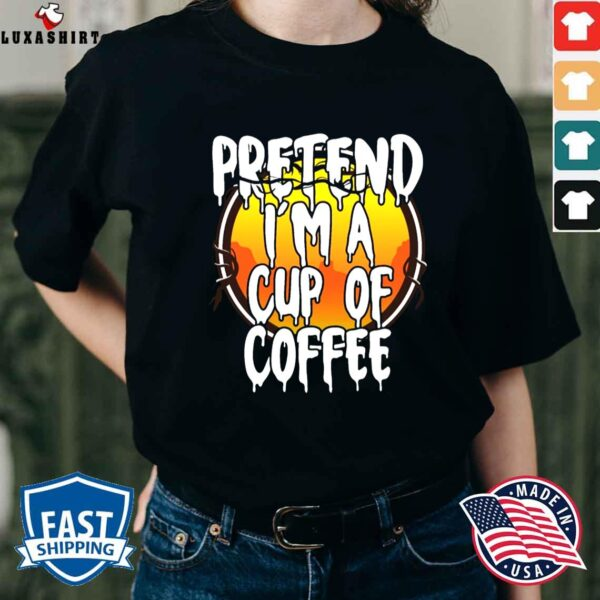 Pretend I'm A Cup Of Coffee Lazy Halloween Costume Shirt Masswerks Store